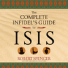 The Complete Infidel's Guide to ISIS (Unabridged) - Robert Spencer