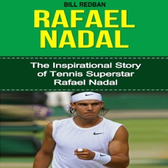 Rafael Nadal: The Inspirational Story of Tennis Superstar Rafael Nadal (Unabridged)