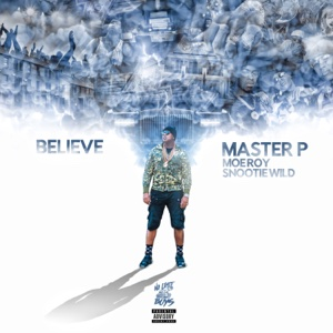 Believe (feat. Moe Roy & Snootie Wild) - Single - Master P - Master P