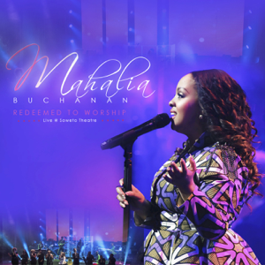 Mahalia Buchanan - Redeemed to Worship: Live at Soweto Theatre