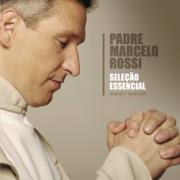 Seleção Essencial: Padre Marcelo Rossi - Grandes Sucessos - Padre Marcelo Rossi
