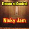 Tienen el Control - Single, Nicky Jam