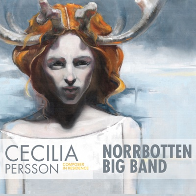 Composer in Residence - Cecilia Persson & Norrbotten Big Band album