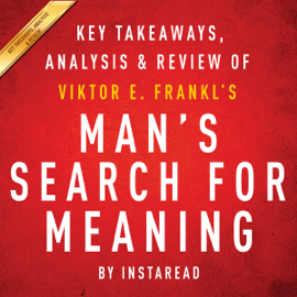 Man's Search for Meaning, by Viktor E. Frankl: Key Takeaways, Analysis & Review (Unabridged) audiobook