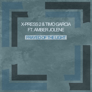 Frayed of the Light / Dark Matar (feat. Amber Jolene) – EP – X-Press 2 & Timo Garcia