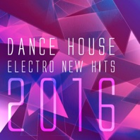 Dance House Electro New Hits 2016 - Various Artists