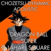 "Chozetsu Dynamic (Acoustic) [From ""Dragon Ball Super""] - Single - Laharl Square"