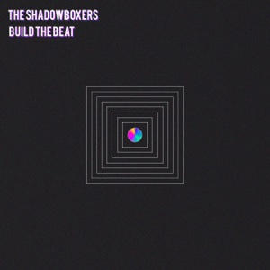 Build the Beat - Single - The Shadowboxers - The Shadowboxers