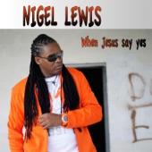 Nigel Lewis - When Jesus Say Yes