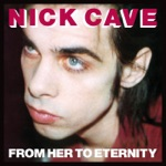 Nick Cave & The Bad Seeds - From Her to Eternity (2009 Remastered Edition)
