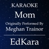 Mom (Originally Performed by MeghanTrainor) [Karaoke No Guide Melody Version] - Single - EdKara