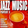 Jazz Music Playlist 3 (Coffee Cafe Dinner Cocktail Restaurant Background)