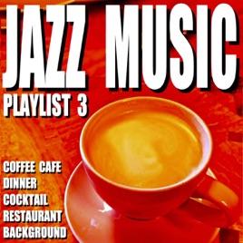 Jazz Music Playlist 3 Coffee Cafe Dinner Cocktail Restaurant Background By Blue Claw Jazz