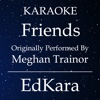 Friends (Originally Performed by MeghanTrainor) [Karaoke No Guide Melody Version] - Single - EdKara