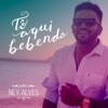Tô Aqui Bebendo - Single - Ney Alves