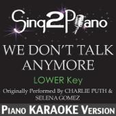 We Don't Talk Anymore (Lower Key) [Originally Performed by Charlie Puth & Selena Gomez] [Piano Karaoke Version]
