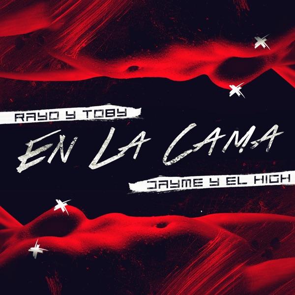En la Cama (feat. Rayo & Toby) - Single