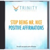 Stop Being Mr. Nice Affirmations - EP - Trinity Affirmations