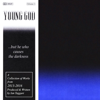 ...But He Who Causes the Darkness - Young God album