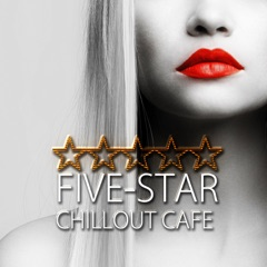 Five-Star Chillout Cafe – Electronic Music, Cafe Bar, Hotel Lobby, Sexy Dance, Chill and Lounge Session, Relaxing Background Music