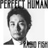 Perfect Human - RADIO FISH