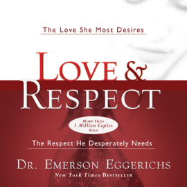 Love and Respect: The Love She Most Desires; the Respect He Desperately Needs (Unabridged) audiobook