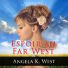 Mariage par correspondance: Espoir au Far West [Mail Order Bride: Hope in the Wild West] (Unabridged) - Angela K. West