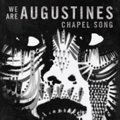 We Are Augustines - Chapel Song