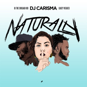 Naturally (feat. BJ the Chicago Kid & Casey Veggies) - Single Mp3 Download