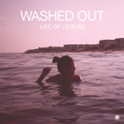Life of Leisure - EP - Washed Out - Washed Out
