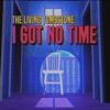 I Got No Time - The Living Tombstone