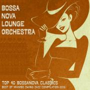 Top 40 Bossanova Classics - Best of Mambo Swing Jazz Compilation 2016 - Bossa Nova Lounge Orchestra