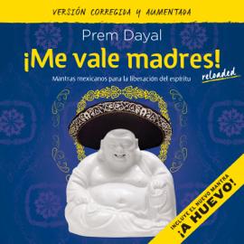 ¡Me vale madres! [I Don't Give a Shit!]: Mantras mexicanos para la liberación del espíritu [Mexican Mantras for the Liberation of the Spirit] (Unabridged) audiobook