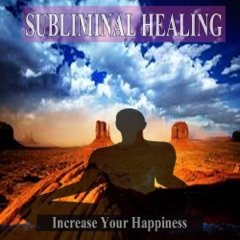 Increase Your Happiness Subliminal Music For the Mind and Spirit