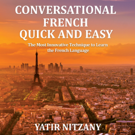 Conversational French Quick and Easy: For Beginners, Intermediate, and Advanced Speakers (Unabridged) audiobook