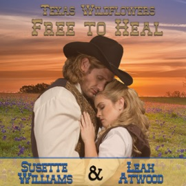 Free to Heal: A Historical Western Marriage of Convenience Novelette Series: Texas Wildflowers, Book 2 (Unabridged) - Susette Williams & Leah Atwood mp3 listen download