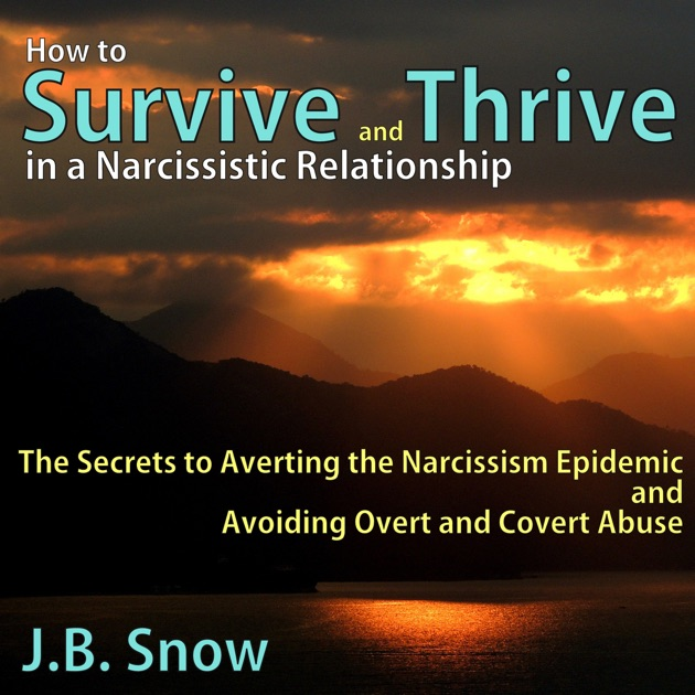 How to Survive and Thrive in a Narcissistic Relationship: The