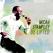 Micah Stampley - Be Lifted (Live) (Radio Edit)