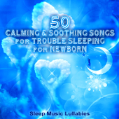 50 Calming & Soothing Songs for Trouble Sleeping for Newborn: Sleep Music Lullabies, Relaxing Piano to Fall Asleep and Baby Sleep Through the Night