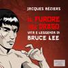 Il Furore del Drago. Vita e leggenda di Bruce Lee - Jacques Béziers