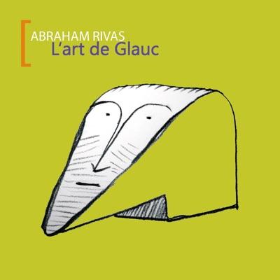 L'art de Glauc - Abraham Rivas