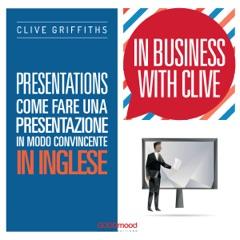 Presentations - Come fare una presentazione in modo convincente in inglese: In Business With Clive