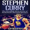 Clayton Geoffreys - Stephen Curry: The Inspiring Story of One of Basketball's Sharpest Shooters (Unabridged) artwork