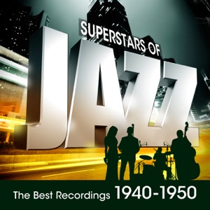 Super Stars of Jazz: The Best Recordings 1940-1950
