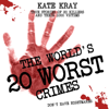 Kate Kray - The World's 20 Worst Crimes: True Stories of 20 Killers and Their 1000 Victims (Unabridged) artwork