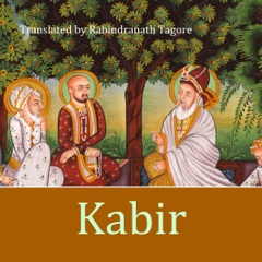 Kabir: A Poetic Glimpse of His Life and Work (Unabridged)