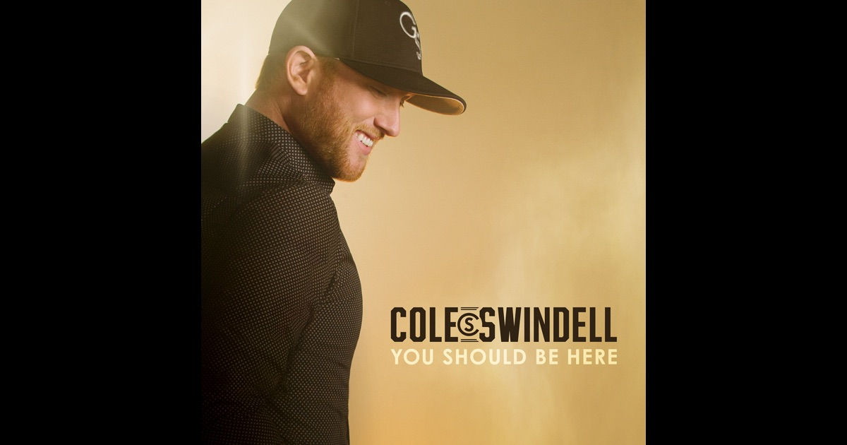 You Should Be Here By Cole Swindell On Apple Music