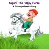 Sugar: The Happy Horse: A Grandpa Dave Story (Unabridged)