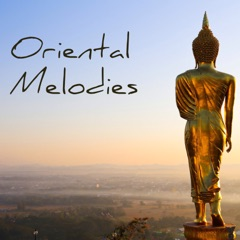 Oriental Melodies - Asian Zen Music for Relaxation, Tai Chi, Yoga Meditation and Massage Background