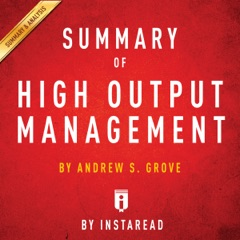 Summary of High Output Management by Andrew S. Grove  Includes Analysis (Unabridged)